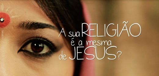 Sua Religião é a mesma de Jesus?